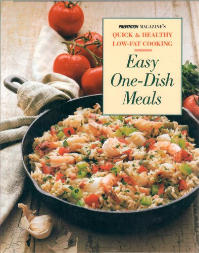 Easy One-Dish Meals: Time-Saving, Nourishing One-Pot Dinners from the Stovetop, Oven and Salad Bowl (Prevention's Quick and Healthy Low-fat -