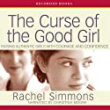 The Curse of the Good Girl: Raising Authentic Girls with Courage and Confidence Audiobook by Rachel Simmons Narrated by Christina Moore