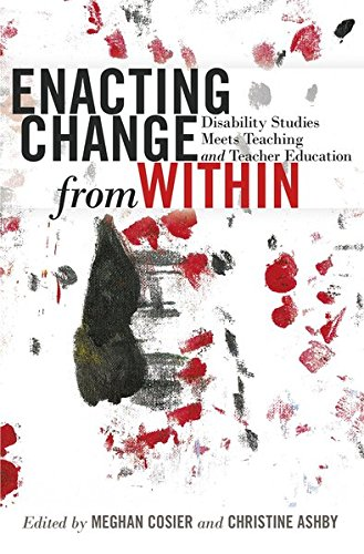 Enacting Change from Within: Disability Studies Meets Teaching and Teacher Education (Inclusion and Teacher Education)