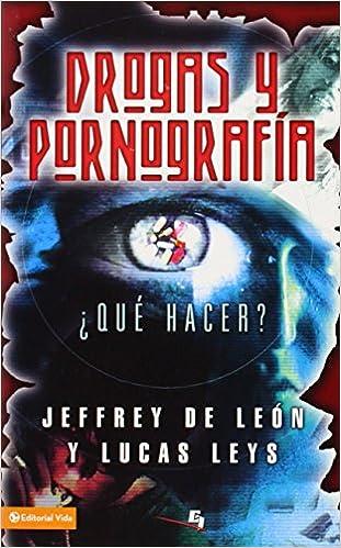 Drogas y Pornografia (Spanish Edition): Jeffrey D. De León, Lucas Leys: 9780829742657: Amazon.com: Books