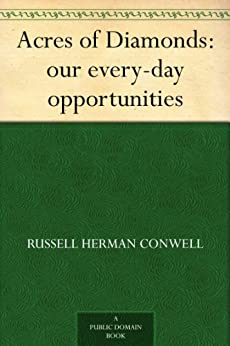 Acres of Diamonds: our every-day opportunities by [Conwell, Russell Herman]