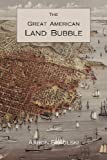 The Great American Land Bubble, Aaron M. Sakolski, 1578987784