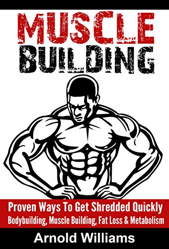 MUSCLE Edifice: Proven Ways To Get Shredded Quickly - Bodybuilding, Muscle Building, Fat Loss & Metabolism (Gain Muscle, Build Muscle, Testosterone, Set on fire ... Training, Get Lean, Strength Training)