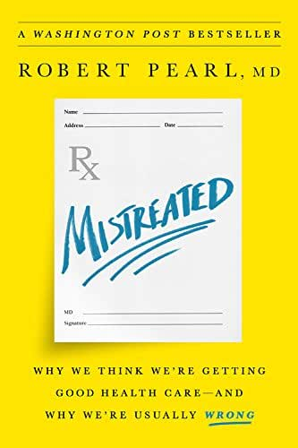 Mistreated: Why We Think We're Getting Good Health Care-and Why We're Usually Wrong