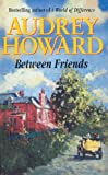 Front cover for the book Between Friends by Audrey Howard