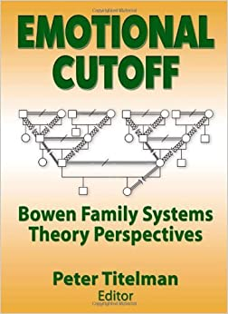 Emotional Cutoff: Bowen Family Systems Theory Perspectives (Haworth Marriage and the Family) 1st edition by Titelman, Peter (2003)