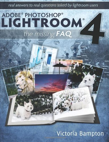 Adobe Photoshop Lightroom 4 - The Missing FAQ - Real Answers to Real Questions Asked by Lightroom Users by Bampton, Victoria (2012) Paperback