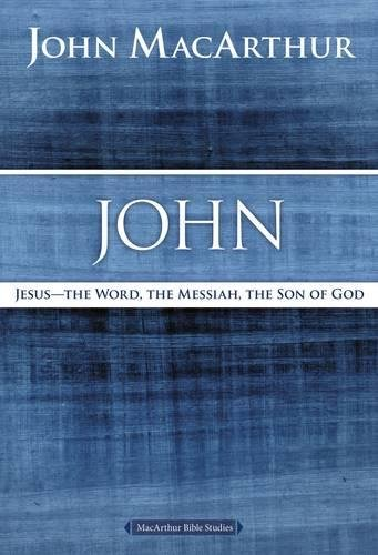 John: Jesus ?The Word, the Messiah, the Son of God (MacArthur Bible Studies)