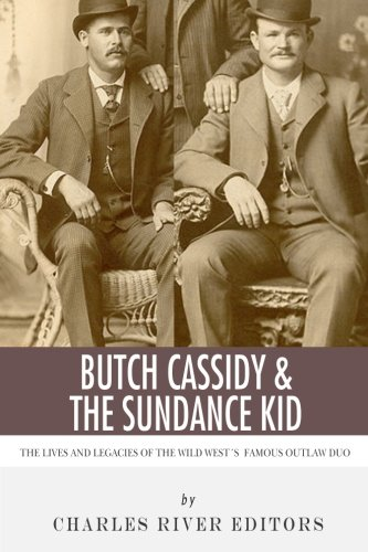 Butch Cassidy & The Sundance Kid: The Lives and Legacies of the Wild West's Famous Outlaw Duo