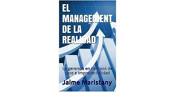 Amazon.com: EL MANAGEMENT DE LA REALIDAD: La gerencia en tiempos de caos e impredecibilidad (Management del caos nº 2) (Spanish Edition) eBook: Jaime ...