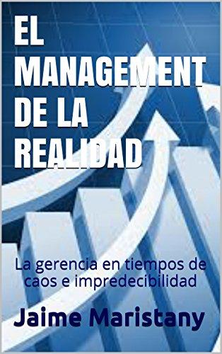 EL MANAGEMENT DE LA REALIDAD: La gerencia en tiempos de caos e impredecibilidad (Management