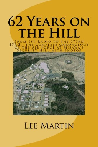 Download 62 Years on the Hill: From 1st Radio to the 373rd ISRG, the complete chronology of the Air Force on Misawa's Security Hill with photos ebook