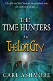 The Time Hunters and the Lost City: Volume 5 (The Time Hunters Saga)