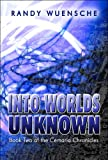 Into Worlds Unknown, Randy Wuensche, 1607039613