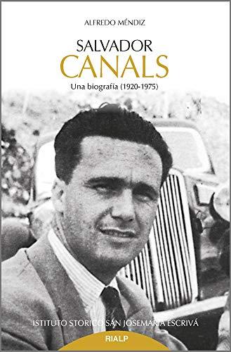 Salvador Canals. Una biografía (1920-1975) (Libros sobre el Opus Dei) por Méndiz Noguero, Alfredo
