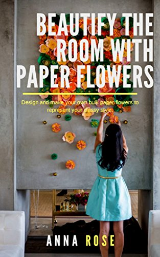 Beautify the Room With Paper Flowers