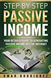 #4: PASSIVE INCOME: Step by Step Passive Income - Your Detailed Guide to Generating Passive Income Off the Internet: Includes FREE Bonus (Passive Income Ideas, ... Online Business Ideas, Online Startups)