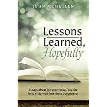 Lessons Learned, Hopefully: Essays about life experiences and the lessons derived from those experiences