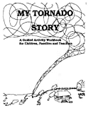 My Tornado Story: A Guided Activity Workbook for Children, Families and Teachers