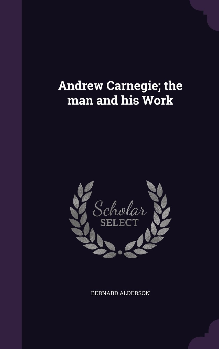 Read Online Andrew Carnegie; The Man and His Work pdf