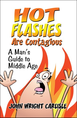 Hot Flashes Are Contagious: A Man's Guide to Middle Age