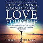 The Missing Commandment: Love Yourself:  How Loving Yourself the Way God Does Can Bring Healing and Freedom to Your Life | Jerry Basel,Denise Basel