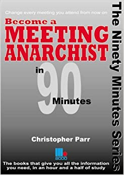 Book Become a Meeting Anarchist in 90 Minutes by Christopher Parr (2006-01-21)