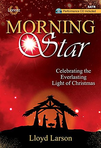 Read Online Morning Star - Satb Score with Performance CD: Celebrating the Everlasting Light of Christ pdf