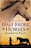 img - for By Jeannette Walls: Half Broke Horses: A True-Life Novel book / textbook / text book