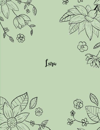 Lara: 110 Ruled Pages 55 Sheets 8.5x11 Inches Pencil draw flower Green Design for Notebook / Journal / Composition with Lettering Name, Lara
