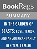 img - for Summary & Study Guide In the Garden of Beasts: Love, Terror, and an American Family in Hitler's Berlin by Erik Larson book / textbook / text book