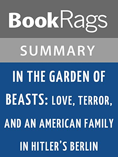Summary & Study Guide In the Garden of Beasts: Love, Terror, and an American Family in Hitler's Berlin by Erik Larson (In The Garden Of Beasts Chapter Summaries)
