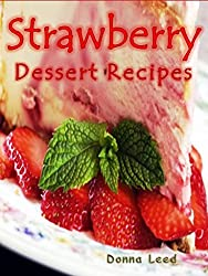 Strawberry Dessert Recipes: 35 Family-Favorite Strawberry Dessert Recipes: Strawberry Pies, Cheesecakes, Soufflés, Cakes, Cobblers, & More (English Edition)