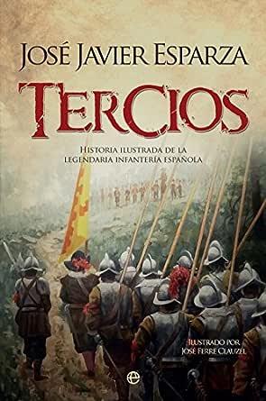 Tercios (Historia) eBook: Esparza, José Javier, Ferré Clauzel, José: Amazon.es: Tienda Kindle