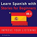 Learn Spanish with Stories for Beginners: Learn Spanish with Audio Vol. 3 Audiobook by Claudia Orea Narrated by Lucia Bodas, Daniel Alvares