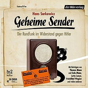 Geheime Sender: Der Rundfunk im Widerstand gegen Hitler Hörspiel