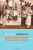 Aloha America: Hula Circuits through the U.S. Empire