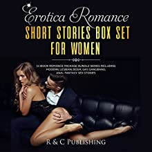 Erotica Romance Short Stories Box Set for Women: 11 Book Romance Package Bundle Series Including Modern, Lesbian, BDSM, Gay, Gangbang, Anal Fantasy Sex Stories Audiobook by R and C Publishing Narrated by Lacy Laurel, Skylar Lace, Moxie, Nathan Parnell, Mary Reilly, Dana Rae, Dakota James Waylonis