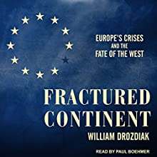 Fractured Continent: Europe's Crises and the Fate of the West Audiobook by William Drozdiak Narrated by Paul Boehmer