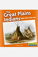 The Great Plains Indians: Daily Life in the 1700s (Native American Life: Regional Tribes) Library Binding