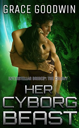 Her Cyborg Beast (Interstellar Brides®: The Colony Book 4)