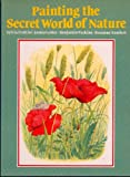 Painting the Secret World of Nature, Sylvia Frattini, Benjamin Perkins, James Lester, Rosanne Sanders, 085532645X