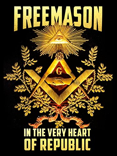 Freemasons: In the Very Heart of the Republic