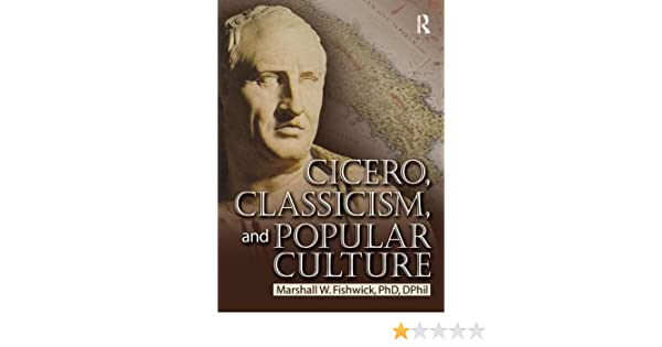 Cicero, Classicism, and Popular Culture