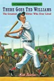 There Goes Ted Williams: Candlewick Biographies: The Greatest Hitter Who Ever Lived
