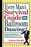 Every Man's Survival Guide to Ballroom Dancing, James Joseph, 093025144X