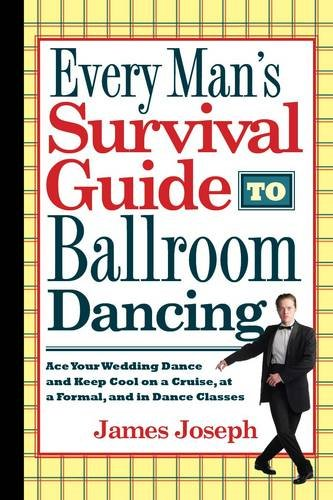 Every Man's Survival Guide to Ballroom Dancing: Ace Your Wedding Dance and Keep Cool on a Cruise, at a Formal, and in Dance Classes (Best Way To Learn To Dance)