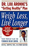 Weigh Less, Live Longer: Dr. Lou Aronne's GettingHealthy Plan
