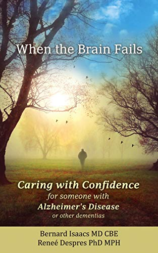 When The Brain Fails: Caring With Confidence for someone with Alzheimer's Disease or other dementias by [Isaacs, Bernard, Despres, Renée]