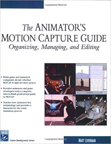 The animators motion capture guide organizing managing editing the animators motion capture guide organizing managing editing charles river media game development matt liverman 9781584502913 amazon books malvernweather Image collections